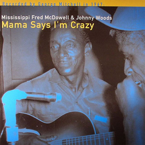 Mississippi Fred McDowell & Johnny Woods Mama Says I'm Crazy - vinyl LP