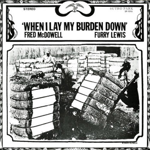 Mississippi Fred McDowell Furry Lewis When I Lay My Burden Down - vinyl LP