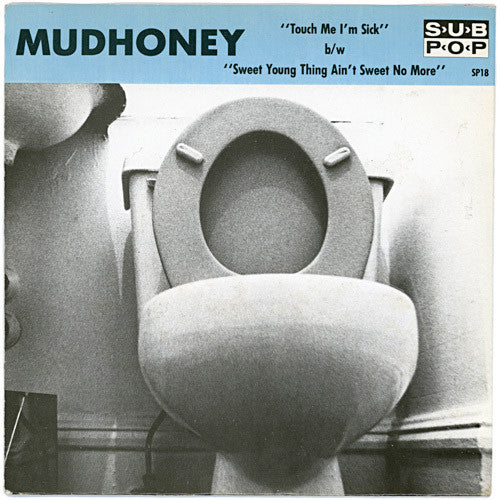 Mudhoney Touch Me I'm Sick - 7 inch