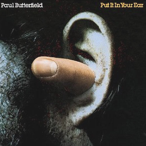 Paul Butterfield Put It In Your Ear - vinyl LP