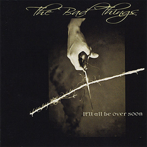 The Bad Things It'll All Be Over Soon - compact disc