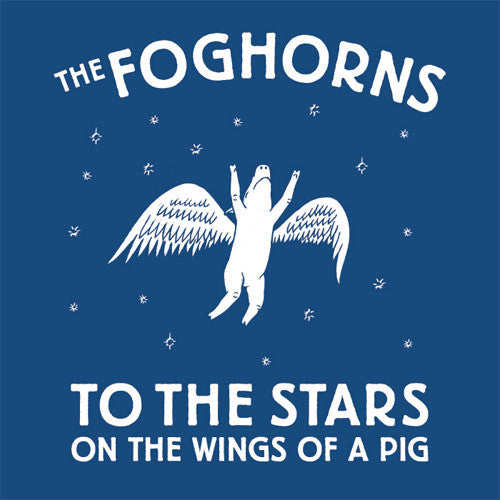 The Foghorns To The Stars On The Wings Of A Pig - vinyl LP