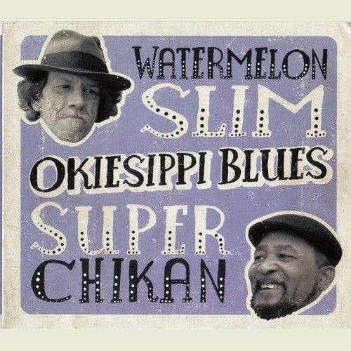 Watermelon Slim & Super Chikan Okiesippi Blues - compact disc