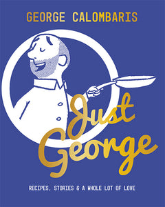 Just George : Recipes, Stories & A Whole Lot of Love