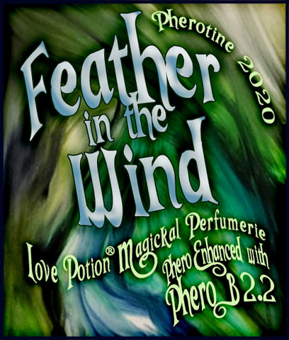 Feather in the Wind w/ Phero B2.2 ~ Pherotine 2020 ~ Phero Enhanced Fragrance for Everyone