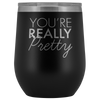 Wine Tumbler You're Really Pretty in Black