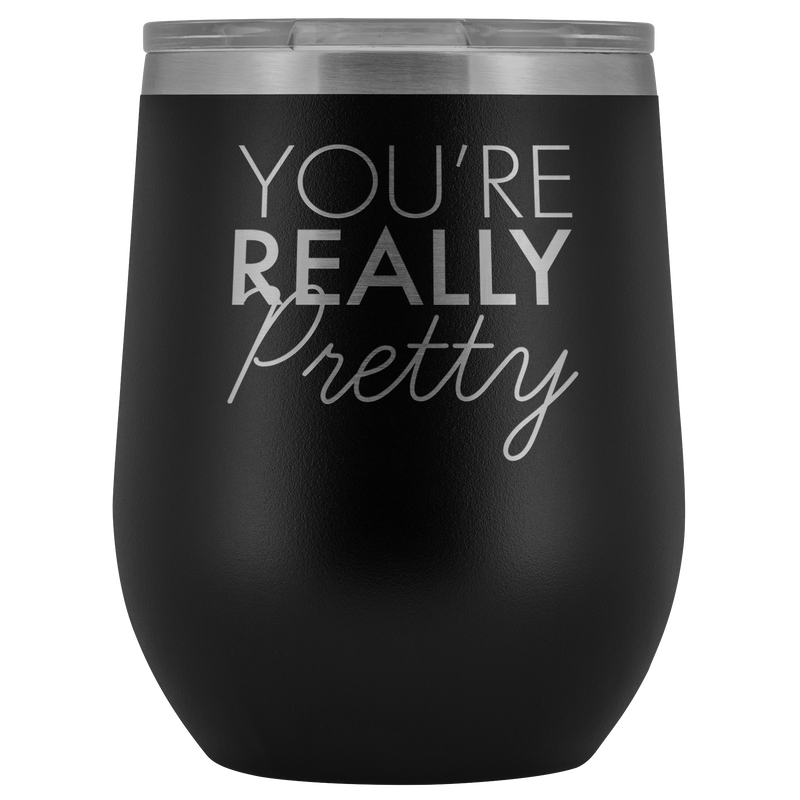Wine Tumbler You're Really Pretty in Light Blue