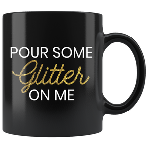 Black Mug Pour Some Glitter On Me