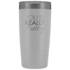 Vacuum Tumbler 20 Ounce You're Really Pretty in White