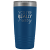 Vacuum Tumbler 20 Ounce You're Really Pretty in Blue