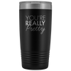 Vacuum Tumbler 20 Ounce You're Really Pretty in Black