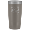 Vacuum Tumbler 20 Ounce You're Really Pretty in Pewter