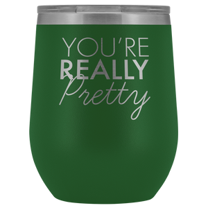 Wine Tumbler You're Really Pretty in Green