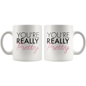 White Mug You're Really Pretty Front and Back
