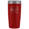Vacuum Tumbler 20 Ounce You're Really Pretty in Red