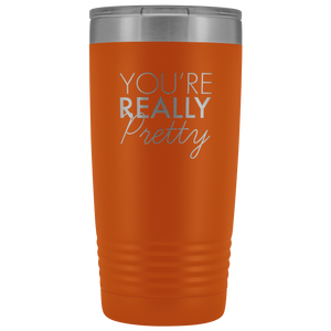 Vacuum Tumbler 20 Ounce You're Really Pretty in Orange