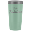 Vacuum Tumbler 20 Ounce Stay Fabulous in Teal