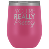 Wine Tumbler You're Really Pretty in Pink