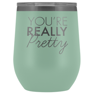 Wine Tumbler You're Really Pretty in Teal