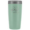 Vacuum Tumbler 20 Ounce You're Really Pretty in Teal