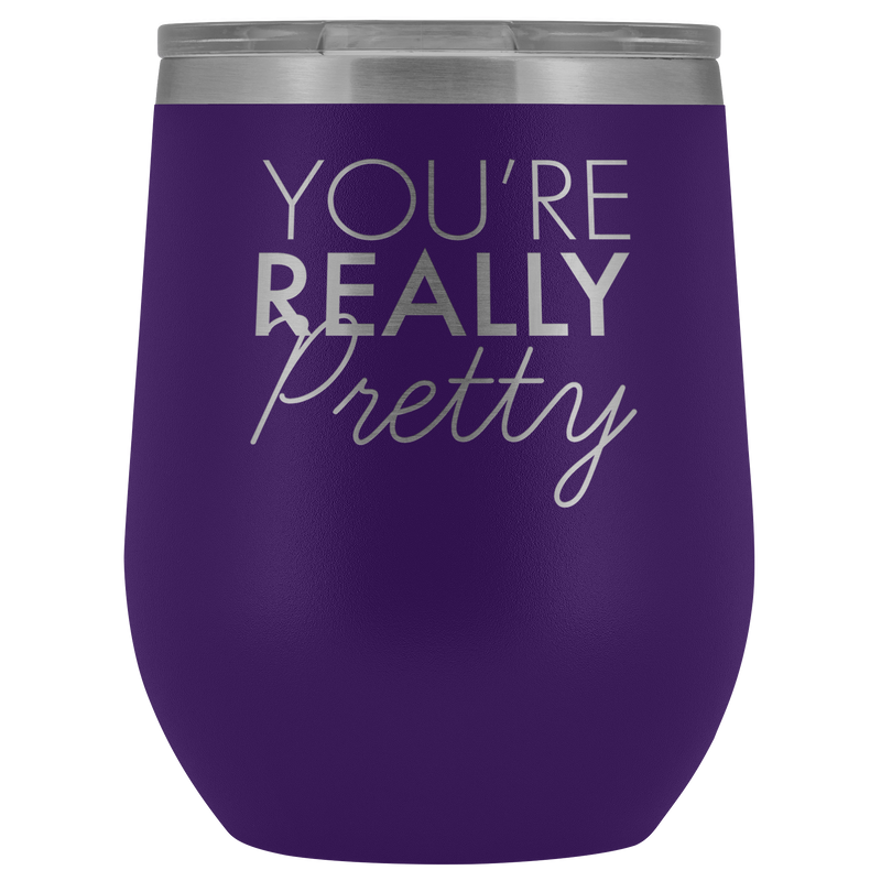 Wine Tumbler You're Really Pretty in Purple
