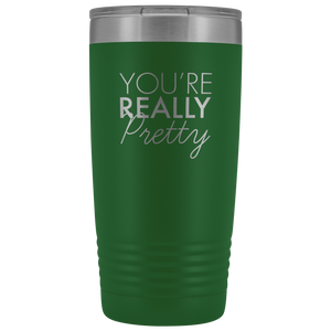 Vacuum Tumbler 20 Ounce You're Really Pretty in Green
