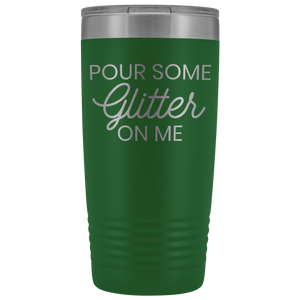 Vacuum Tumbler 20 Ounce Pour Some Glitter On Me in Green