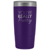 Vacuum Tumbler 20 Ounce You're Really Pretty in Purple
