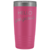 Vacuum Tumbler 20 Ounce Hello Gorgeous in Pink