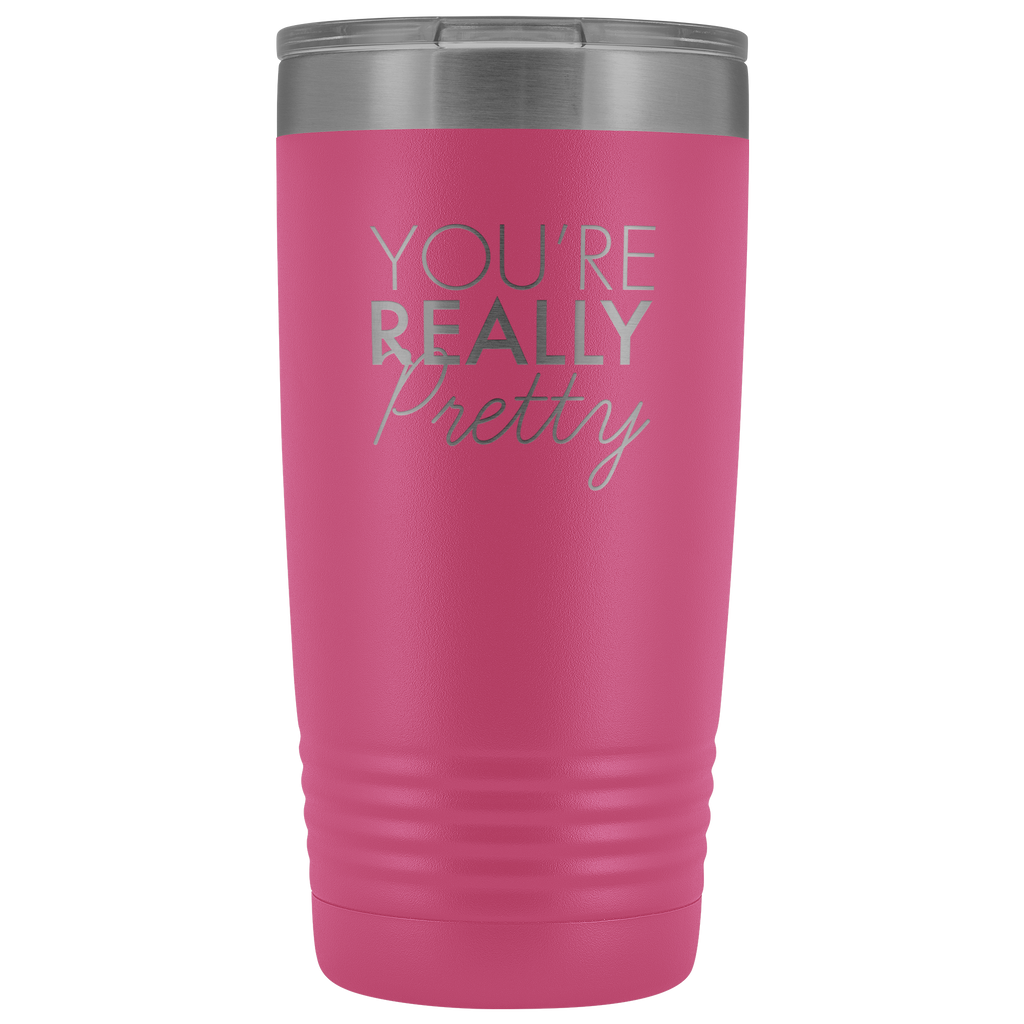 Vacuum Tumbler 20 Ounce You're Really Pretty in Pink