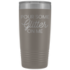 Vacuum Tumbler 20 Ounce Pour Some Glitter On Me in Pewter