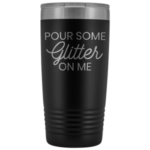 Vacuum Tumbler 20 Ounce Pour Some Glitter On Me in Black