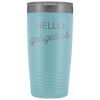 Vacuum Tumbler 20 Ounce Hello Gorgeous in Light Blue