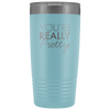 Vacuum Tumbler 20 Ounce You're Really Pretty in Light Blue