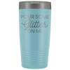 Vacuum Tumbler 20 Ounce Pour Some Glitter On Me in Light Blue