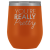 Wine Tumbler You're Really Pretty in Orange