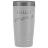 Vacuum Tumbler 20 Ounce Hello Gorgeous in White