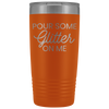 Vacuum Tumbler 20 Ounce Pour Some Glitter On Me in Orange