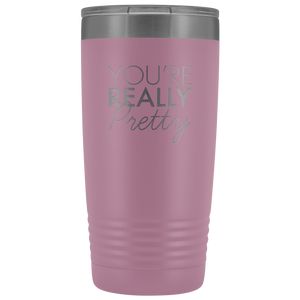 Vacuum Tumbler 20 Ounce You're Really Pretty in Light Purple