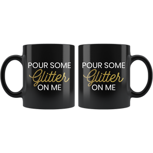 Black Mug Pour Some Glitter On Me Front and Back