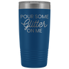 Vacuum Tumbler 20 Ounce Pour Some Glitter On Me in Blue