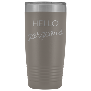 Vacuum Tumbler 20 Ounce Hello Gorgeous in Pewter