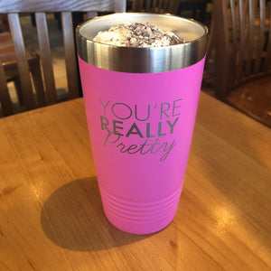 You're Really Pretty Pink Tumbler