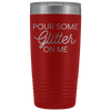 Vacuum Tumbler 20 Ounce Pour Some Glitter On Me in Red