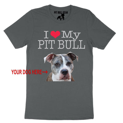I LOVE MY PIT BULL - YOUR DOG - TEE
