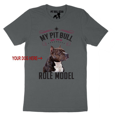 MY PIT BULL IS MY ROLE MODEL - YOUR DOG - TEE