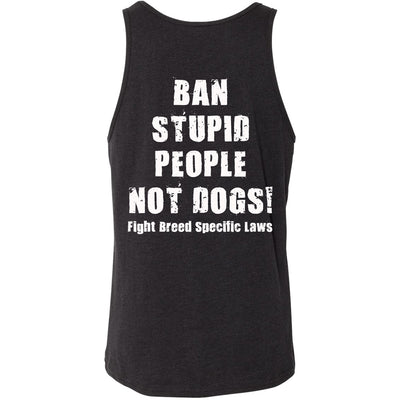 BAN STUPID PEOPLE NOT DOGS - TANK