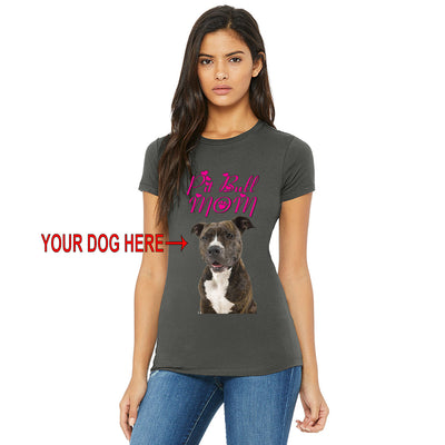 PIT BULL MOM - YOUR DOG - WOMEN'S TEES & TANKS