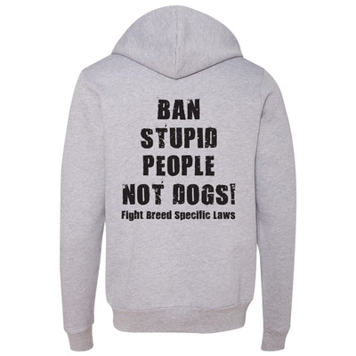 BAN STUPID PEOPLE NOT DOGS - ZIPPER HOODED FLEECE (Multiple Colors)