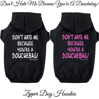DON'T HATE ME BECAUSE YOU'RE A DOUCHEBAG - ZIPPER DOG HOODIE